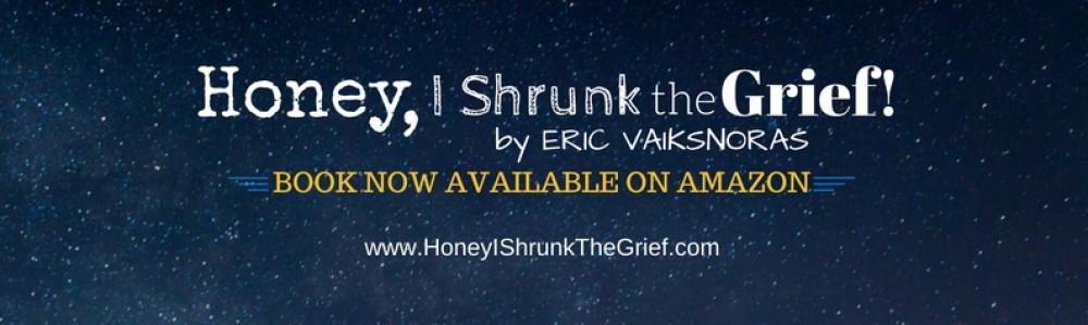 Honey, I Shrunk The Grief!